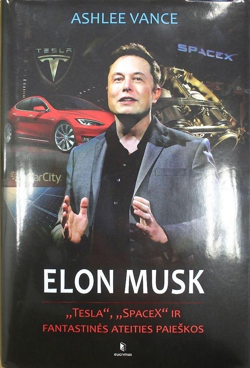"""Ashlee Vance'as """"Elonas Muskas: """"Tesla"""", """"SpaceX"""" ir fantastinės ateities paieškos"""", """"Eugrimas"""", 2016 m., p. 348."""