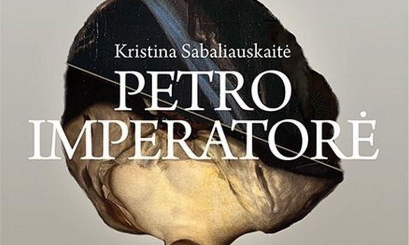 """Kristina Sabaliauskaitė, """"Petro imperatorė"""", """"Baltos lankos"""", 2019 m., p. 336 p."""